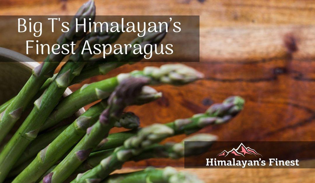 Big Ts Himalayan's Finest Asparagus